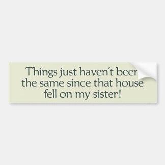 La casa cayó en mi hermana. pegatina para el pegatina para coche