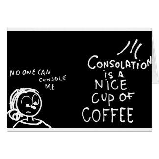 La consolación es una taza de café tarjeta de felicitación