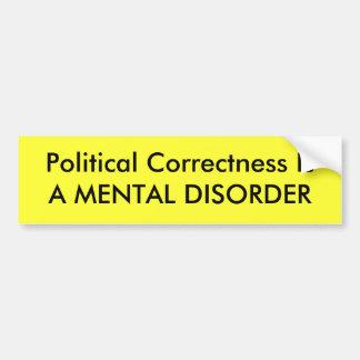 La corrección política es un TRASTORNO MENTAL Pegatina De Parachoque