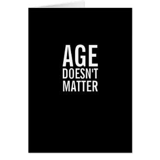 La edad no importa tarjeta de felicitación