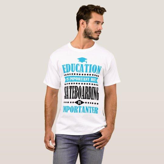 la educación es importante pero el skateboarding camiseta