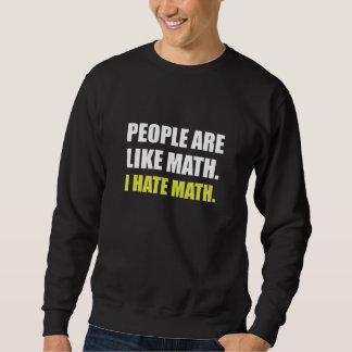 La gente es como matemáticas del odio sudadera
