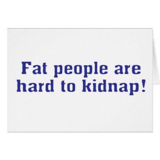 ¡La gente gorda es dura de secuestrar! Tarjeta De Felicitación