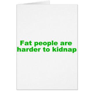 La gente gorda es más dura de secuestrar tarjeta de felicitación