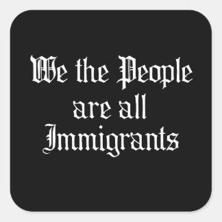 La gente somos todos los inmigrantes - pegatina cuadrada