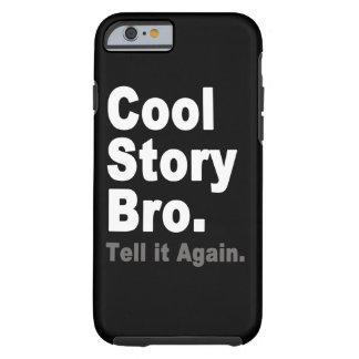 La historia fresca Bro le dice otra vez decir Funda Para iPhone 6 Tough