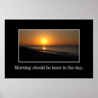 La mañana debe ser más adelante en el día [el XL] Póster
