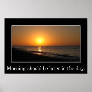 La mañana debe ser más adelante en el día (l) póster