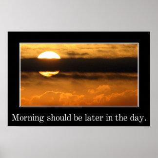 La mañana debe ser más adelante en el día (s) póster