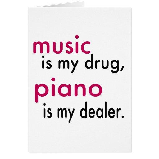 La música es mi droga, piano es mi distribuidor tarjetón