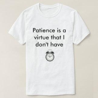 La paciencia no es una virtud camiseta