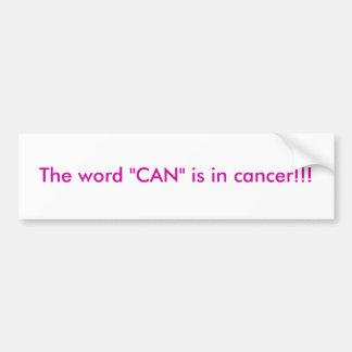"""¡La palabra """"PUEDE"""" está en cáncer!!! Pegatina Para Coche"""