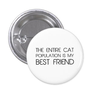 La población entera del gato es mi mejor amigo chapa redonda de 2,5 cm