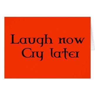 la risa ahora llora más adelante tarjeta de felicitación