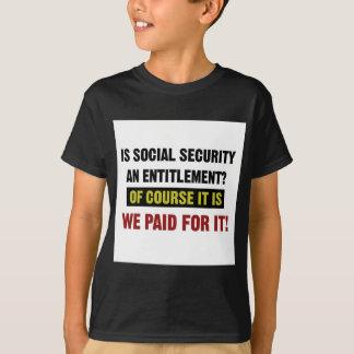 La Seguridad Social es un derecho, nosotros pagó Camiseta