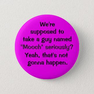 "¿La toma ""Mooch"" seriamente? Chapa Redonda De 5 Cm"