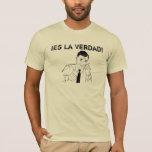 ¡La Verdad del Es del ¡! Camiseta