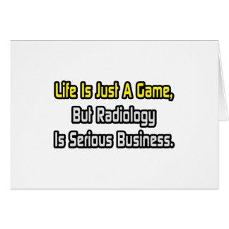 La vida es apenas un juego. La radiología es seria Tarjeta