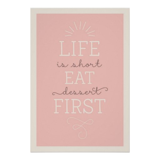 La vida es corta come el postre primero cita el impresiones