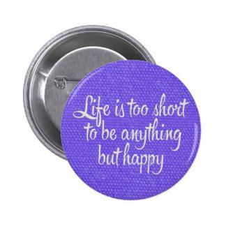 La vida es corta sea lona púrpura feliz pin