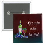 ¡La vida es demasiado corta beber el mún vino! Reg Pin