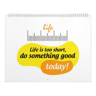 ¡La vida es demasiado corta, hace algo bueno hoy! Calendarios