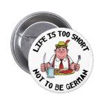 La vida es demasiado corta no ser alemana pins