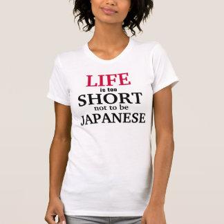 La vida es demasiado corta no ser japonesa camiseta