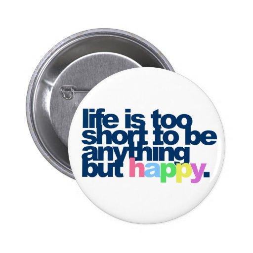 La vida es demasiado corta ser todo menos feliz chapa redonda 5 cm