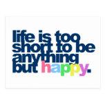 La vida es demasiado corta ser todo menos feliz postal