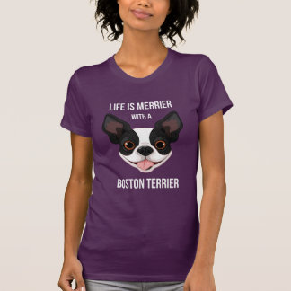 La vida es más feliz con una Boston Terrier Camiseta