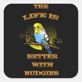 La vida es mejor con Budgie Pegatina Cuadrada
