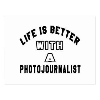 La vida es mejor con un periodista fotográfico postal