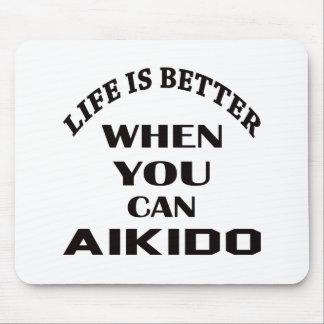 La vida es mejor cuando usted puede Aikido Alfombrilla De Ratón