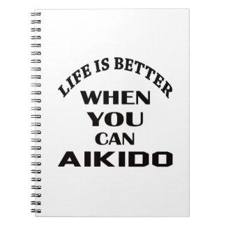 La vida es mejor cuando usted puede Aikido Cuaderno