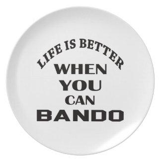 La vida es mejor cuando usted puede Bando Plato