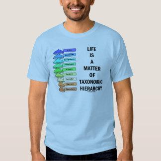 La vida es una cuestión de jerarquía taxonómica camisetas