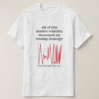 ¡La volatilidad de mercado destruyó mi estrategia Camiseta