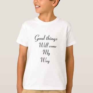 Las buenas cosas vendrán mi manera camiseta
