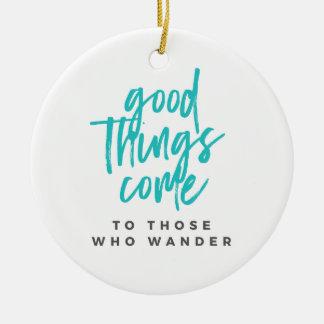 Las buenas cosas vienen a las que vaguen ornamento