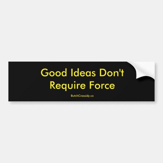 Las buenas ideas no requieren la fuerza - pegatina pegatina para coche
