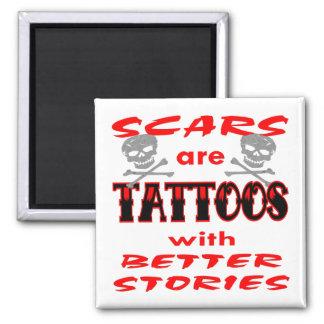 Las cicatrices son tatuajes con mejores historias imán cuadrado