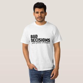 Las malas decisiones hacen buenas historias camiseta