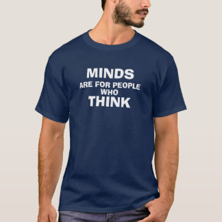 Las mentes están para la gente que piensa camiseta