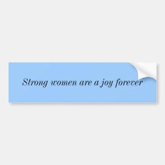 Las mujeres fuertes son una alegría para siempre pegatina para coche