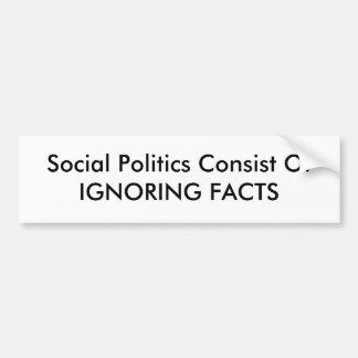 Las políticas sociales consisten los HECHOS de OfI Pegatina De Parachoque