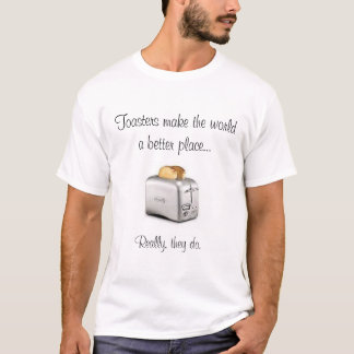 Las tostadoras hacen el mundo un mejor lugar… camiseta