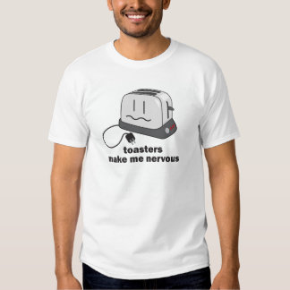 Las tostadoras me hacen nervioso camiseta