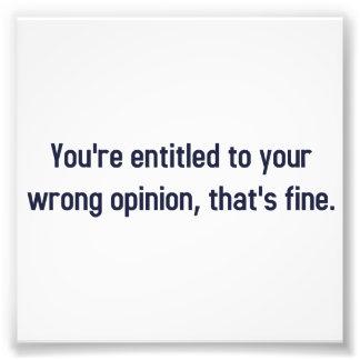 Le dan derecho a su opinión incorrecta, de que fotografías