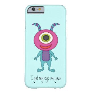 ¡Lindo Monstruo-Conseguía mi ojo en usted! Funda Para iPhone 6 Barely There